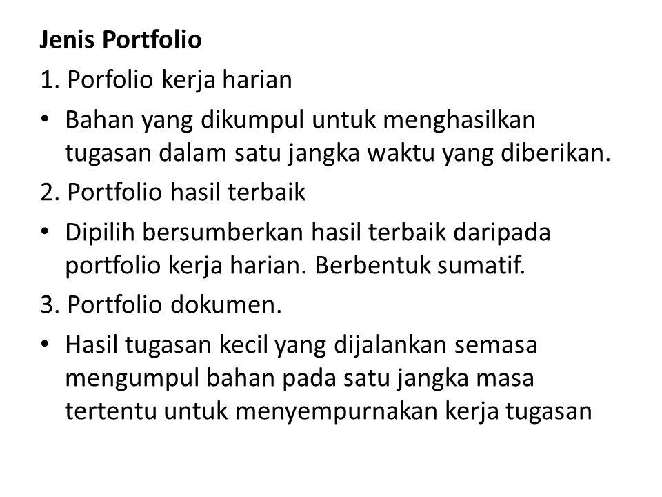 Jenis Portfolio 1. Porfolio kerja harian Bahan yang dikumpul untuk menghasilkan tugasan dalam satu jangka waktu yang diberikan. 2. Portfolio hasil ter