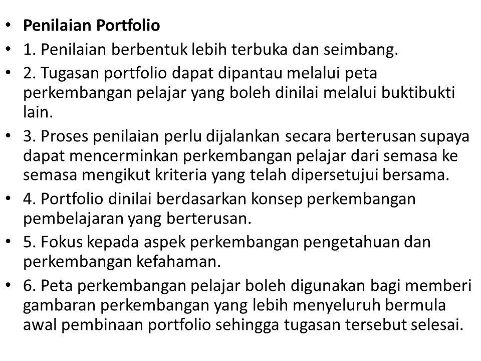 Penilaian Portfolio 1. Penilaian berbentuk lebih terbuka dan seimbang. 2. Tugasan portfolio dapat dipantau melalui peta perkembangan pelajar yang bole