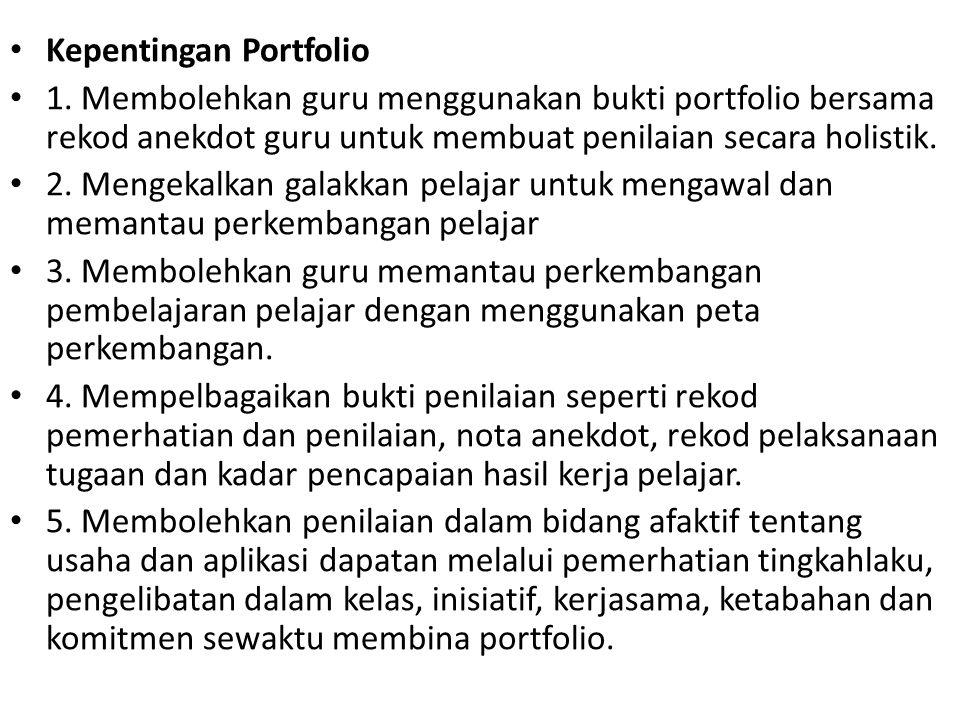 Kepentingan Portfolio 1. Membolehkan guru menggunakan bukti portfolio bersama rekod anekdot guru untuk membuat penilaian secara holistik. 2. Mengekalk