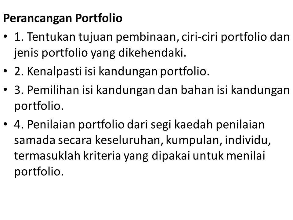 Perancangan Portfolio 1. Tentukan tujuan pembinaan, ciri-ciri portfolio dan jenis portfolio yang dikehendaki. 2. Kenalpasti isi kandungan portfolio. 3