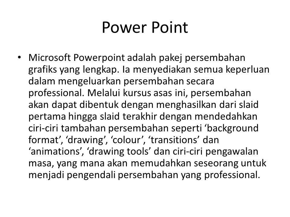 Power Point Microsoft Powerpoint adalah pakej persembahan grafiks yang lengkap. Ia menyediakan semua keperluan dalam mengeluarkan persembahan secara p