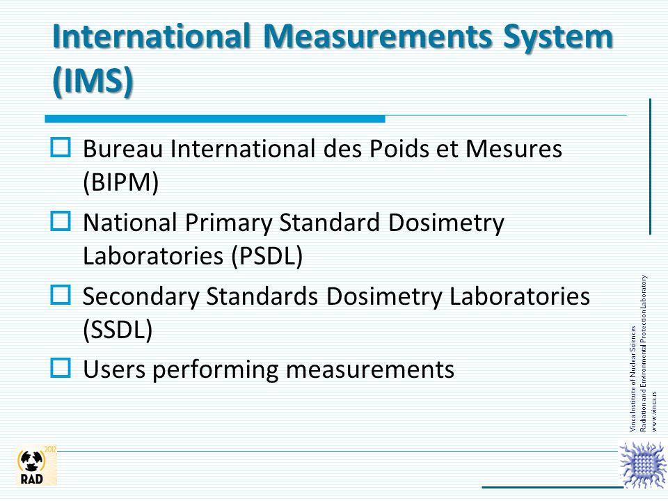 International Measurements System (IMS)  Bureau International des Poids et Mesures (BIPM)  National Primary Standard Dosimetry Laboratories (PSDL) 