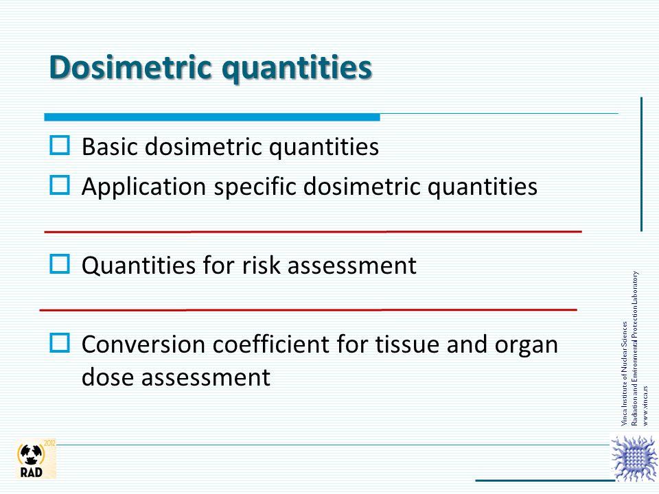 Dosimetric quantities  Basic dosimetric quantities  Application specific dosimetric quantities  Quantities for risk assessment  Conversion coeffic