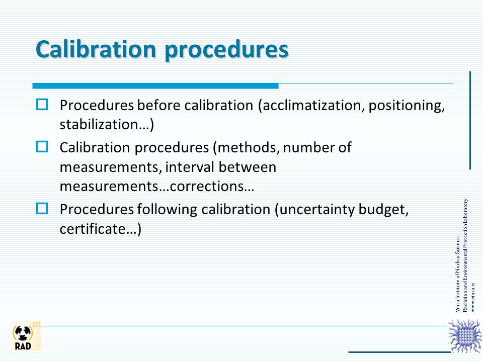 Calibration procedures  Procedures before calibration (acclimatization, positioning, stabilization…)  Calibration procedures (methods, number of mea