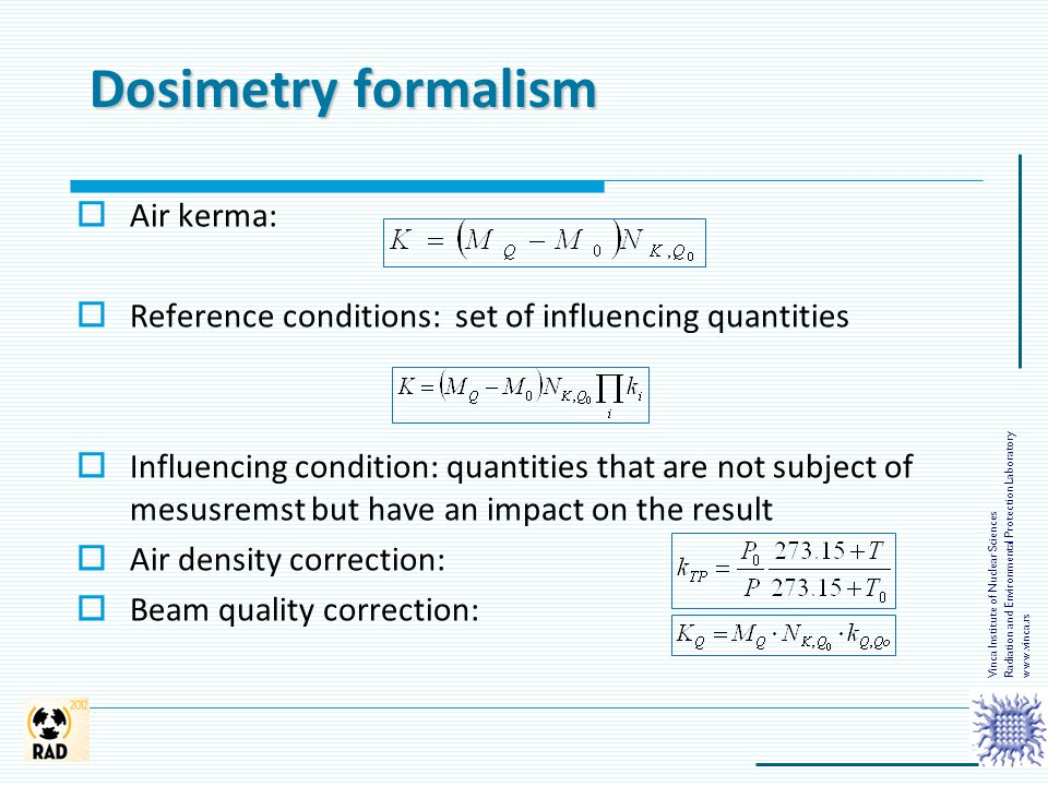 Dosimetry formalism  Air kerma:  Reference conditions: set of influencing quantities  Influencing condition: quantities that are not subject of mes