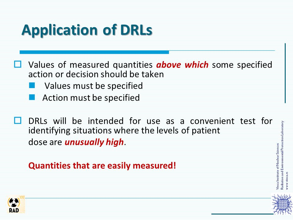 Application of DRLs  Values of measured quantities above which some specified action or decision should be taken Values must be specified Action must