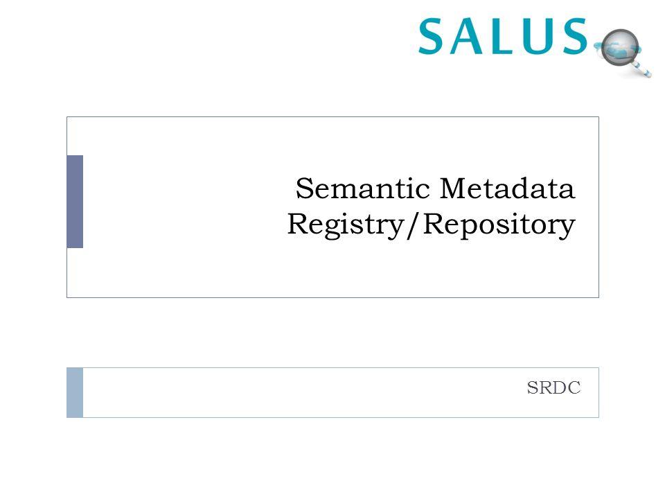Semantic Metadata Registry/Repository SRDC