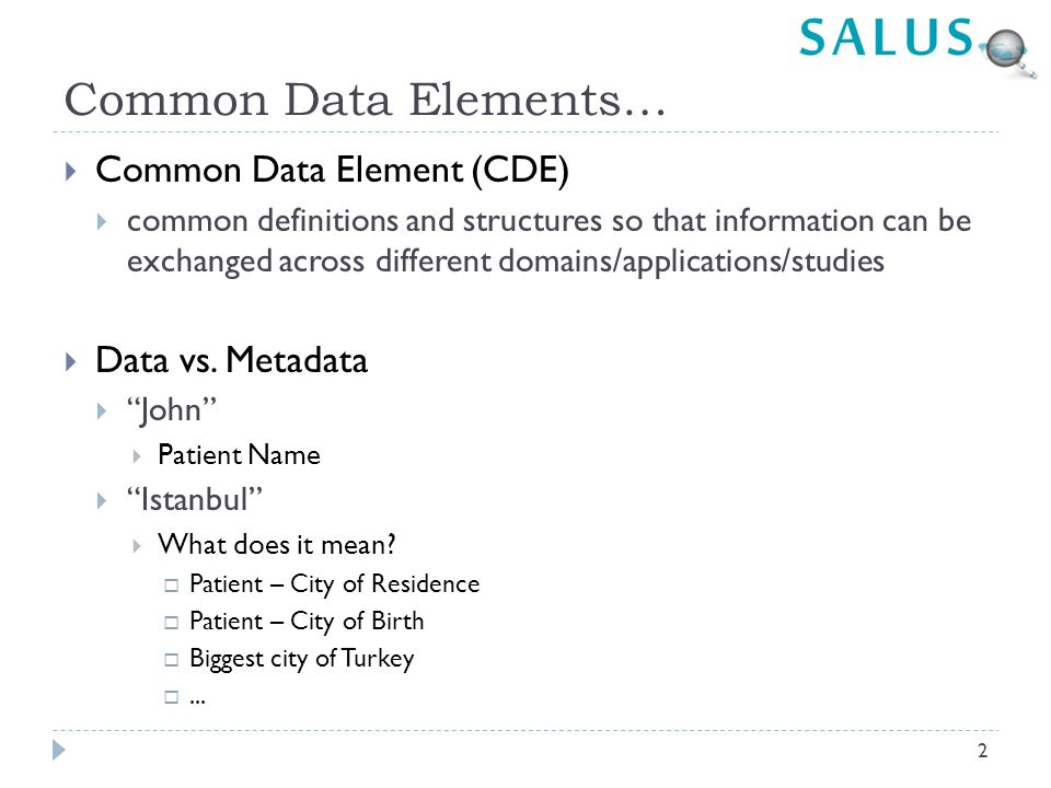 Common Data Elements…  Common Data Element (CDE)  common definitions and structures so that information can be exchanged across different domains/ap