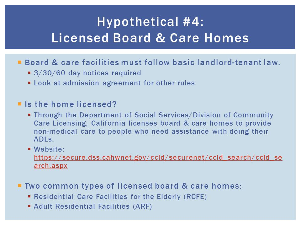  Board & care facilities must follow basic landlord-tenant law.