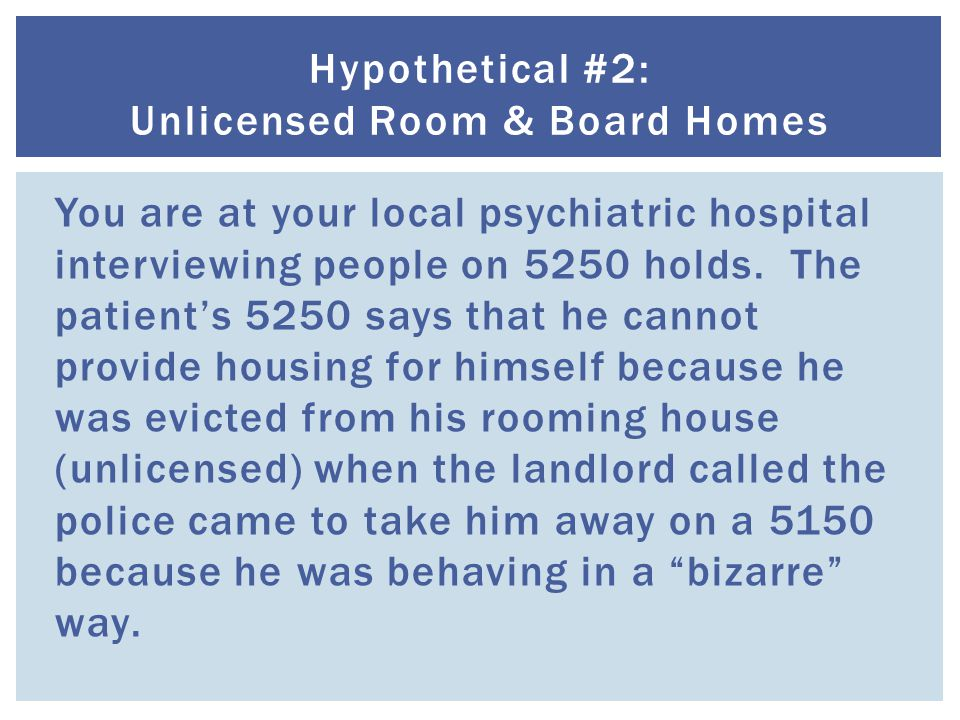  The same eviction rules apply to unlicensed room & board homes that apply to conventional rental housing.