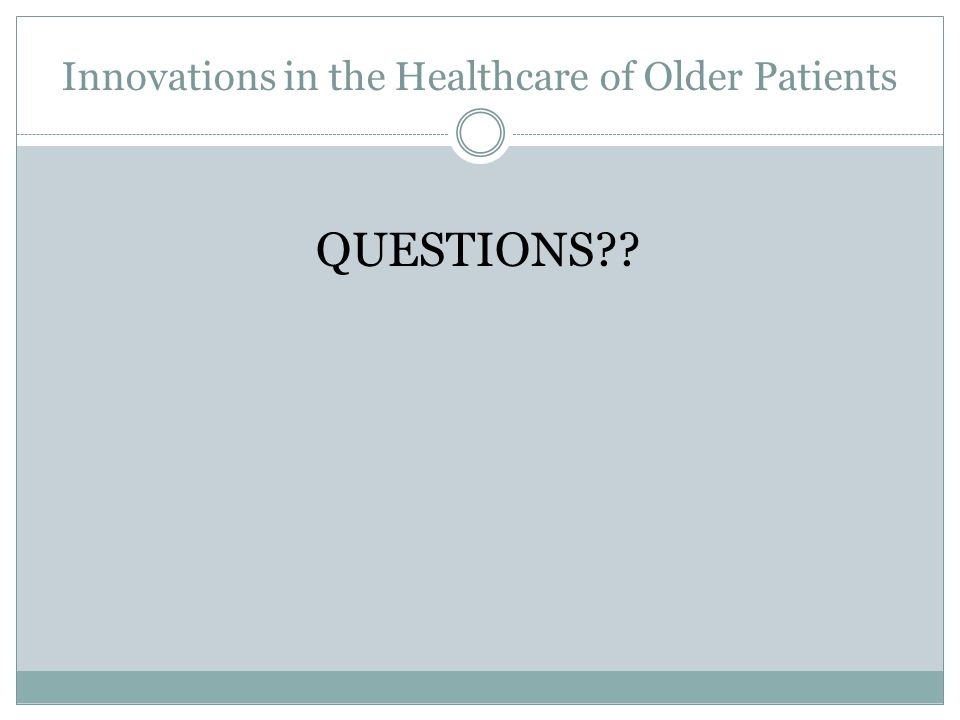 Innovations in the Healthcare of Older Patients QUESTIONS