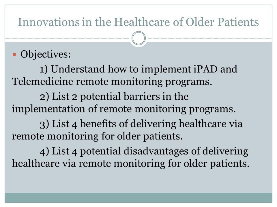 Objectives: 1) Understand how to implement iPAD and Telemedicine remote monitoring programs.