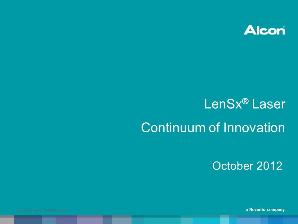 a Novartis company LenSx ® Laser Continuum of Innovation October 2012 LSX12184SK | October 2012 |