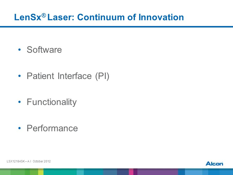 LSX12184SK – A I October 2012 LenSx ® Laser: Continuum of Innovation Software Patient Interface (PI) Functionality Performance