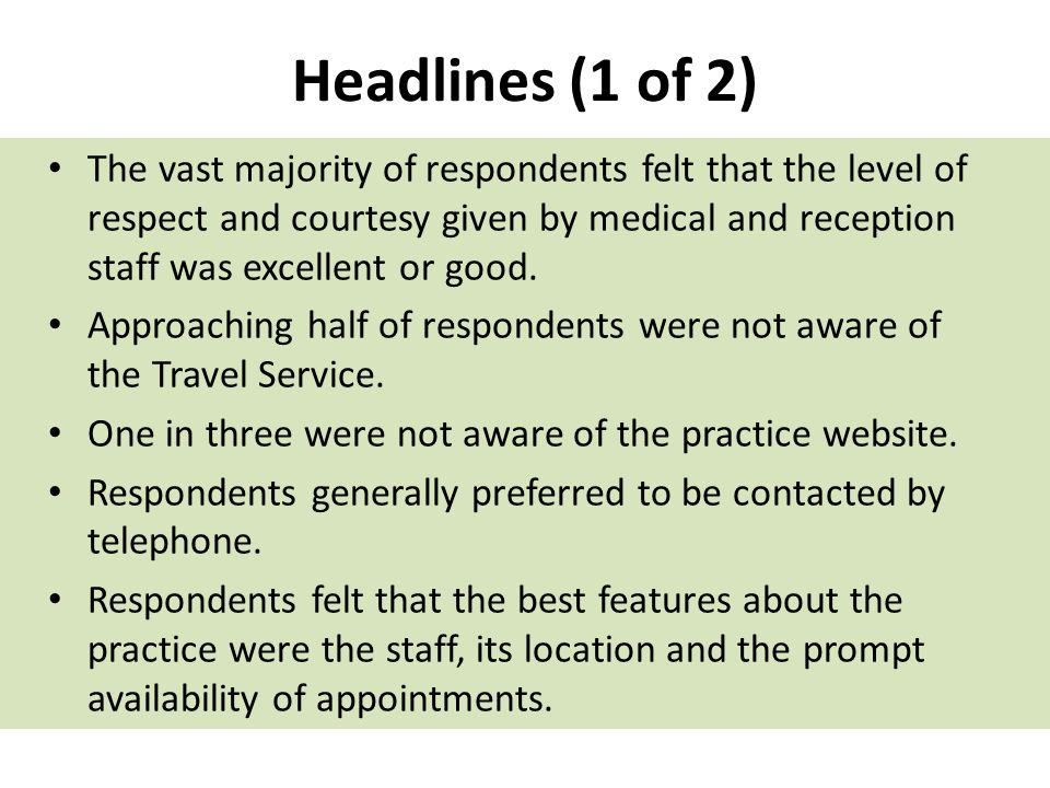 Headlines (1 of 2) The vast majority of respondents felt that the level of respect and courtesy given by medical and reception staff was excellent or good.