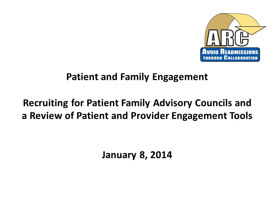 Patient and Family Engagement Recruiting for Patient Family Advisory Councils and a Review of Patient and Provider Engagement Tools January 8, 2014