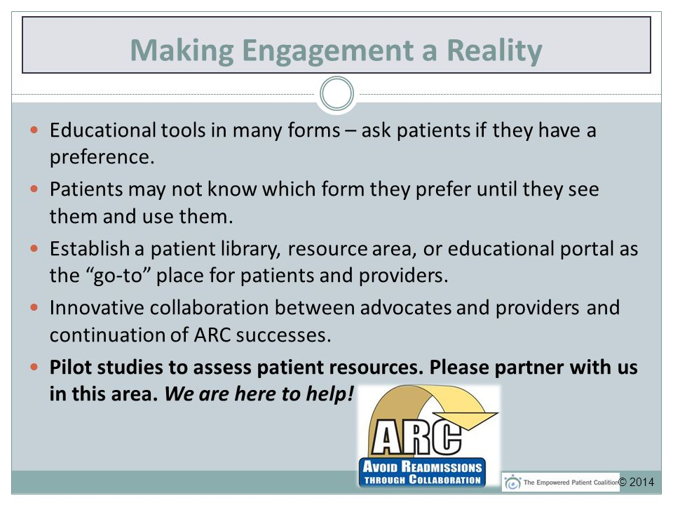 Making Engagement a Reality Educational tools in many forms – ask patients if they have a preference.