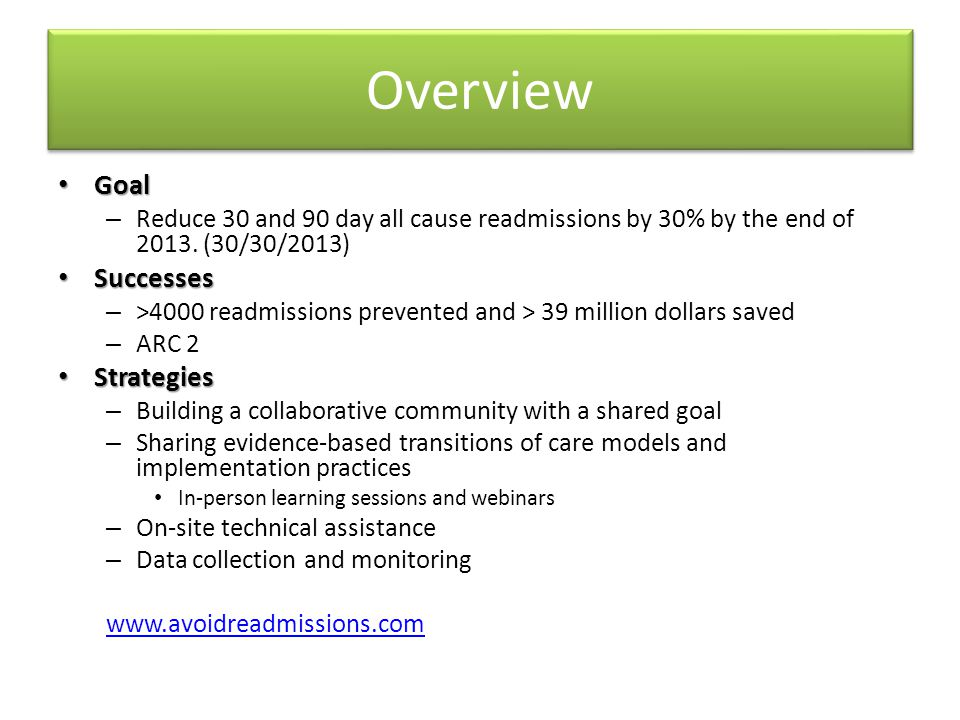Overview Goal Goal – Reduce 30 and 90 day all cause readmissions by 30% by the end of 2013.