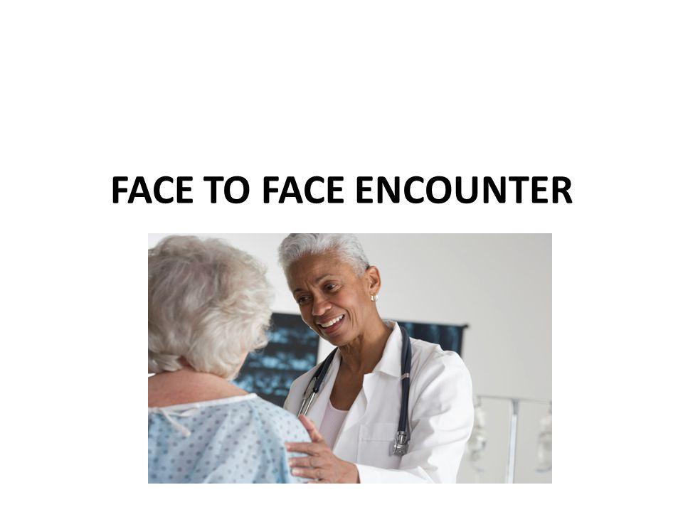 FACE TO FACE ENCOUNTER