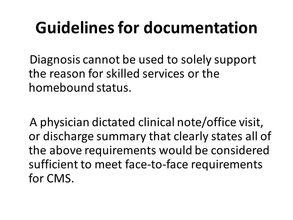 Guidelines for documentation Diagnosis cannot be used to solely support the reason for skilled services or the homebound status.