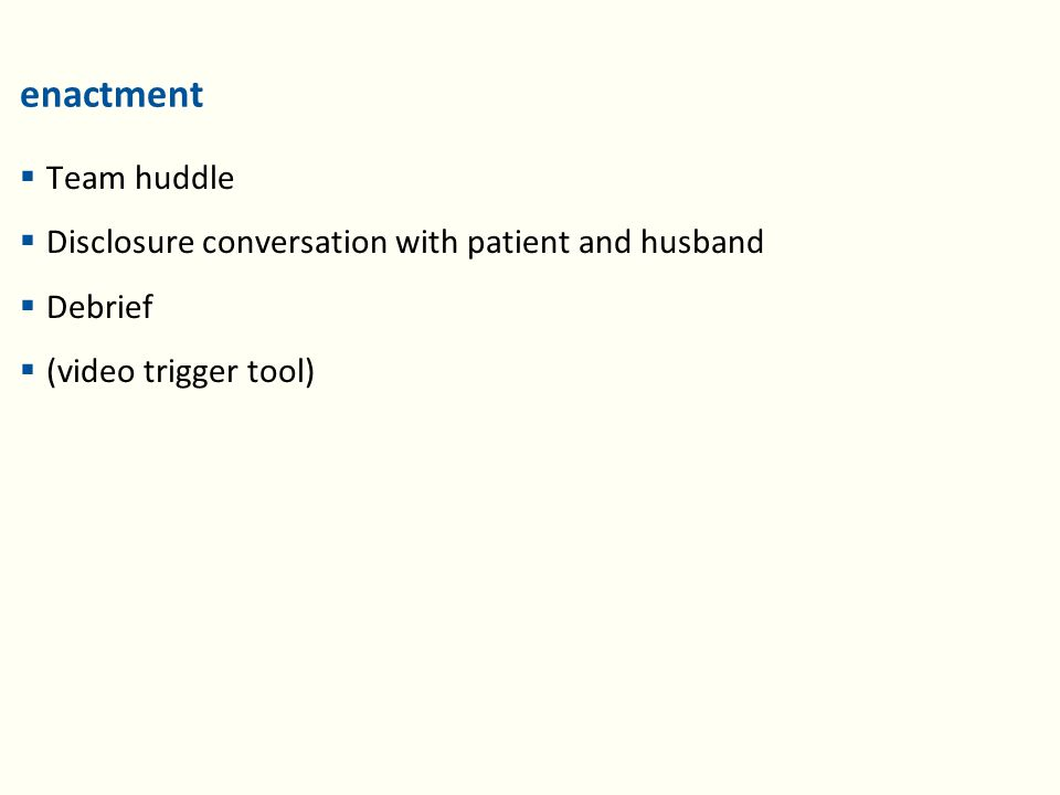 enactment  Team huddle  Disclosure conversation with patient and husband  Debrief  (video trigger tool)