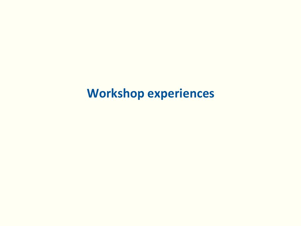 Workshop experiences