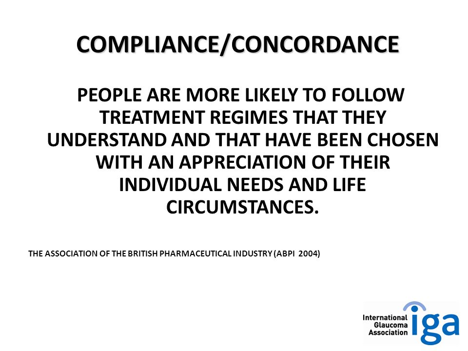 COMPLIANCE/CONCORDANCE PEOPLE ARE MORE LIKELY TO FOLLOW TREATMENT REGIMES THAT THEY UNDERSTAND AND THAT HAVE BEEN CHOSEN WITH AN APPRECIATION OF THEIR INDIVIDUAL NEEDS AND LIFE CIRCUMSTANCES.