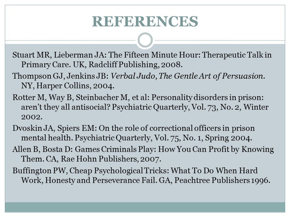 REFERENCES Stuart MR, Lieberman JA: The Fifteen Minute Hour: Therapeutic Talk in Primary Care.