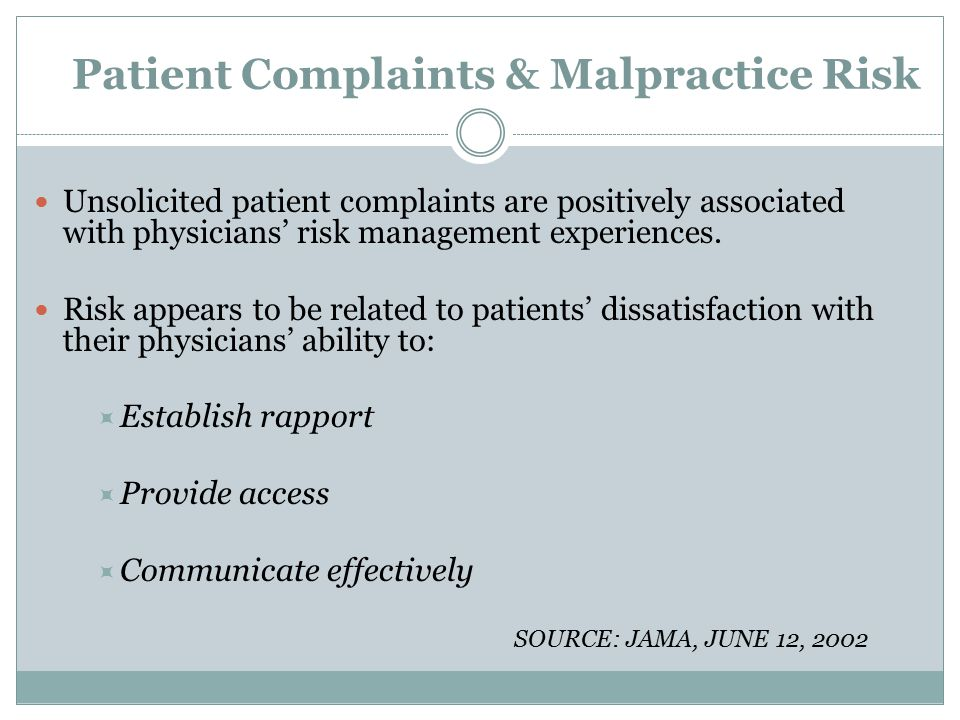 Malpractice Risk by Specialty 7.4% of all physicians had a malpractice claim Range  19.1% in Neurosurgery to 2.6% in Psychiatry  5.2 % Family Practice  8 % Internal Medicine Source: NEJM Aug 18, 2011