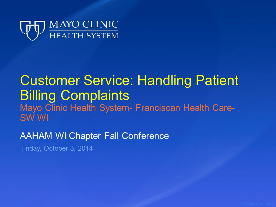 ©2014 MFMER | slide-1 Customer Service: Handling Patient Billing Complaints Mayo Clinic Health System- Franciscan Health Care- SW WI AAHAM WI Chapter