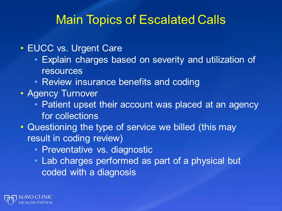 ©2014 MFMER | slide-7 Main Topics of Escalated Calls EUCC vs. Urgent Care Explain charges based on severity and utilization of resources Review insura