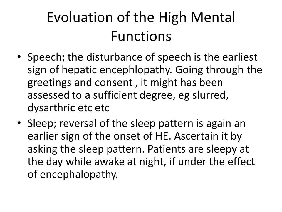 Evoluation of the High Mental Functions Speech; the disturbance of speech is the earliest sign of hepatic encephlopathy. Going through the greetings a