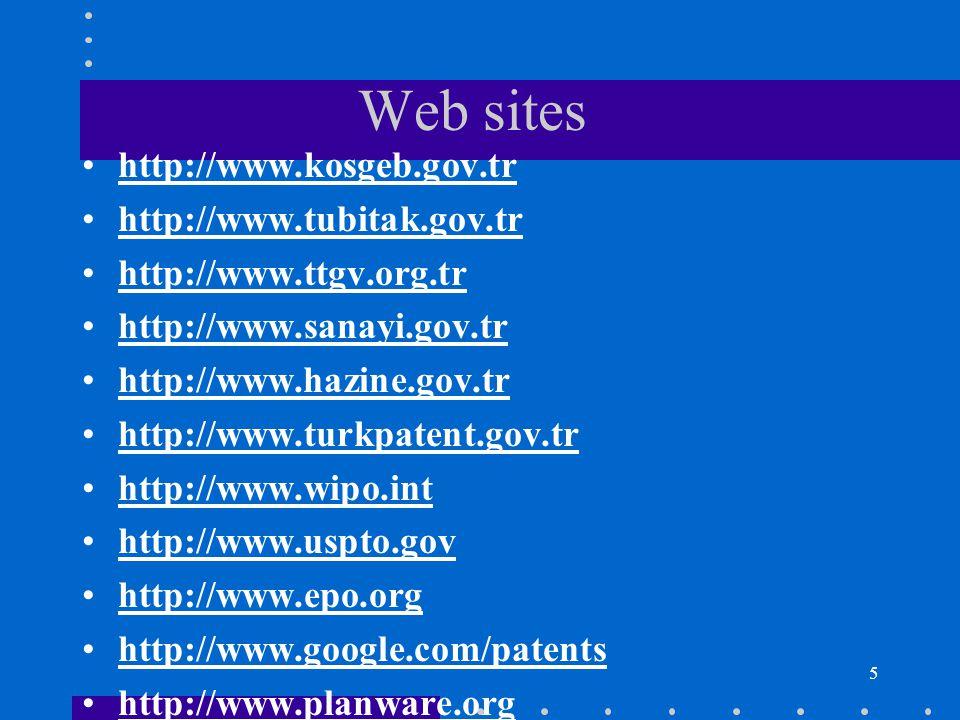 5 Web sites http://www.kosgeb.gov.tr http://www.tubitak.gov.tr http://www.ttgv.org.tr http://www.sanayi.gov.tr http://www.hazine.gov.tr http://www.turkpatent.gov.tr http://www.wipo.int http://www.uspto.gov http://www.epo.org http://www.google.com/patents http://www.planware.org