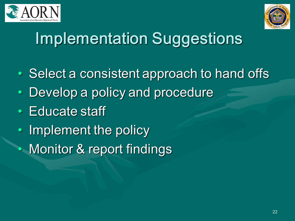 22 Implementation Suggestions Select a consistent approach to hand offsSelect a consistent approach to hand offs Develop a policy and procedureDevelop