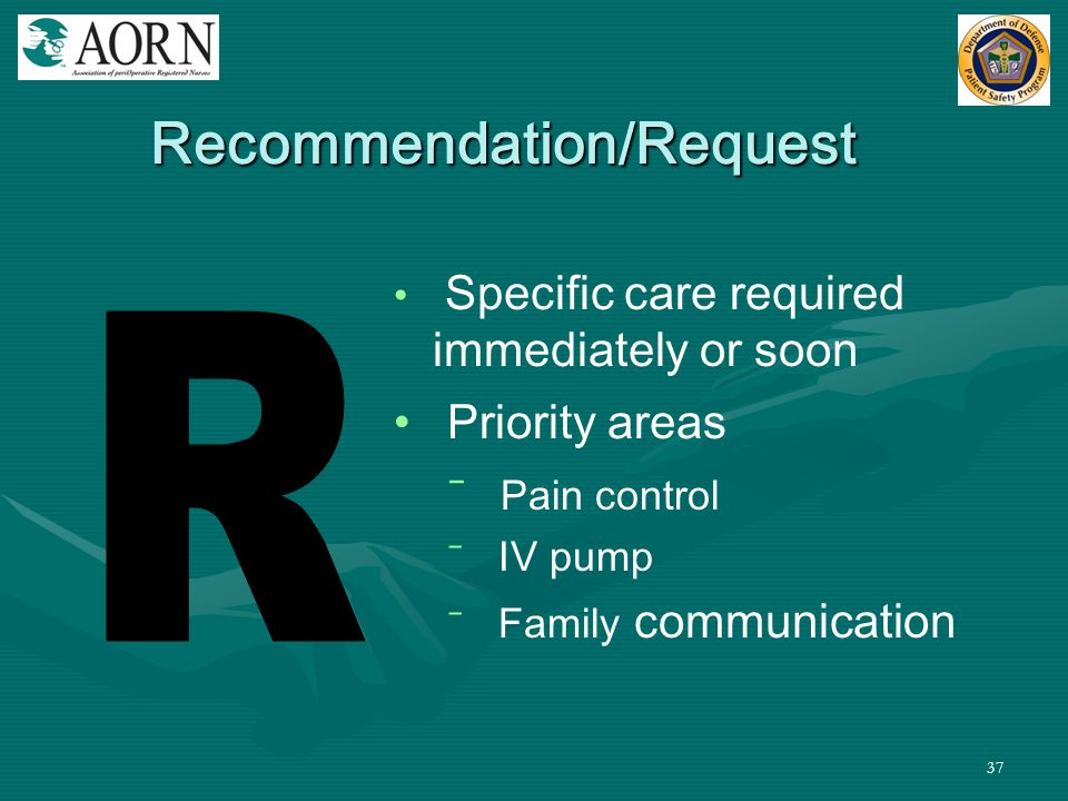 37 Specific care required immediately or soon Priority areas ⁻ Pain control ⁻ IV pump ⁻ Family communication Recommendation/Request