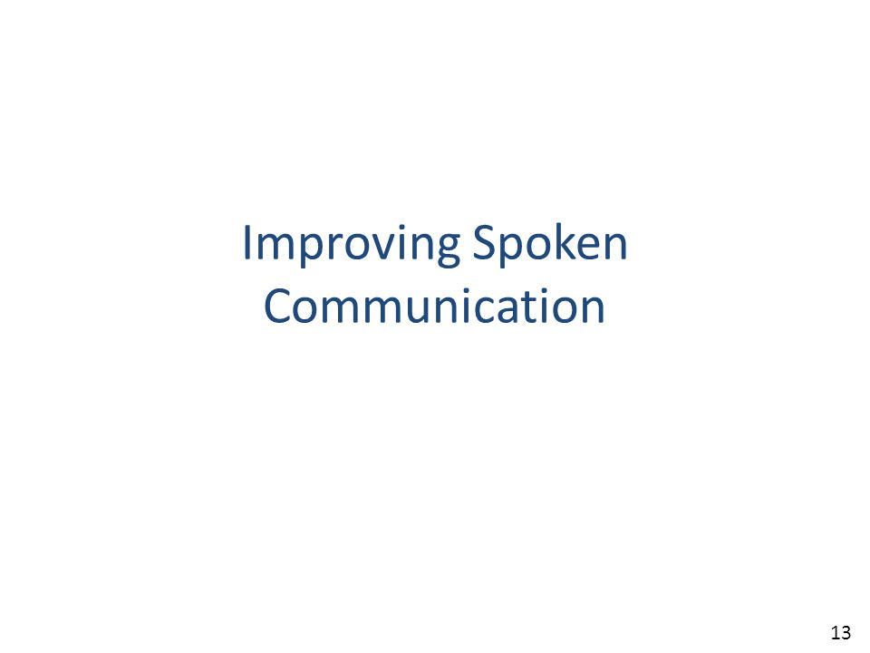 Improving Spoken Communication 13