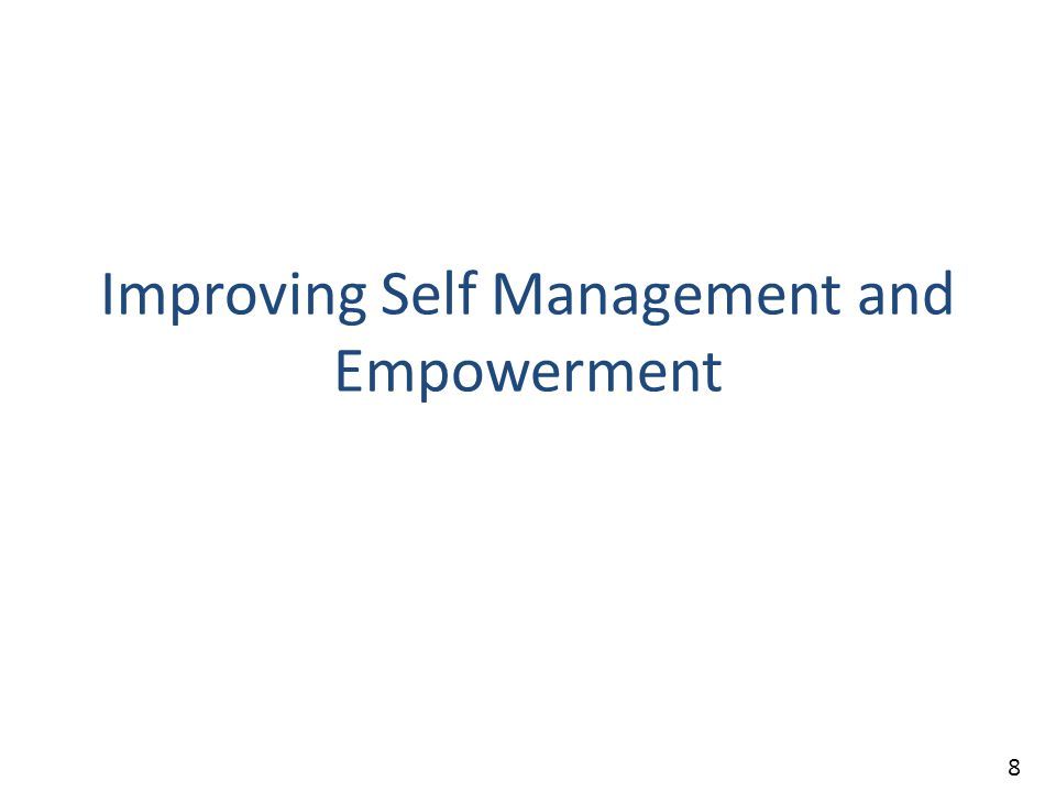 Improving Self Management and Empowerment 8