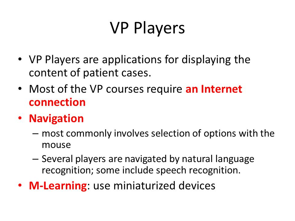 VP Players VP Players are applications for displaying the content of patient cases.