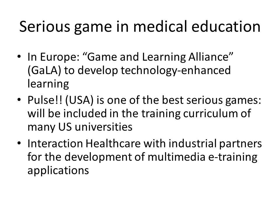 Serious game in medical education In Europe: Game and Learning Alliance (GaLA) to develop technology-enhanced learning Pulse!.