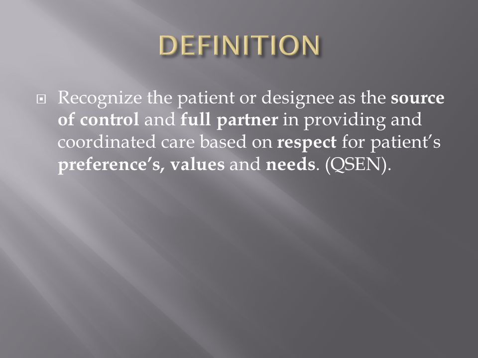  Recognize the patient or designee as the source of control and full partner in providing and coordinated care based on respect for patient's preference's, values and needs.