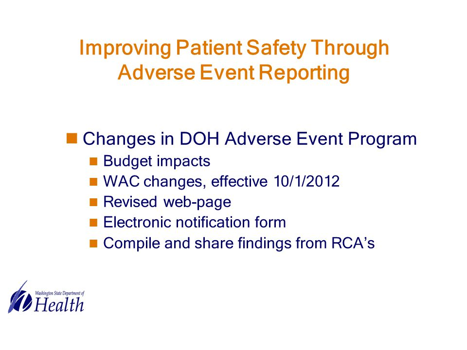 Changes in DOH Adverse Event Program Budget impacts WAC changes, effective 10/1/2012 Revised web-page Electronic notification form Compile and share findings from RCA's