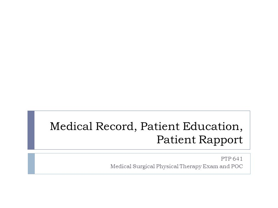 Medical Record, Patient Education, Patient Rapport PTP 641 Medical Surgical Physical Therapy Exam and POC