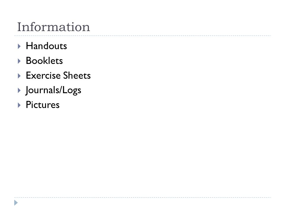 Information  Handouts  Booklets  Exercise Sheets  Journals/Logs  Pictures
