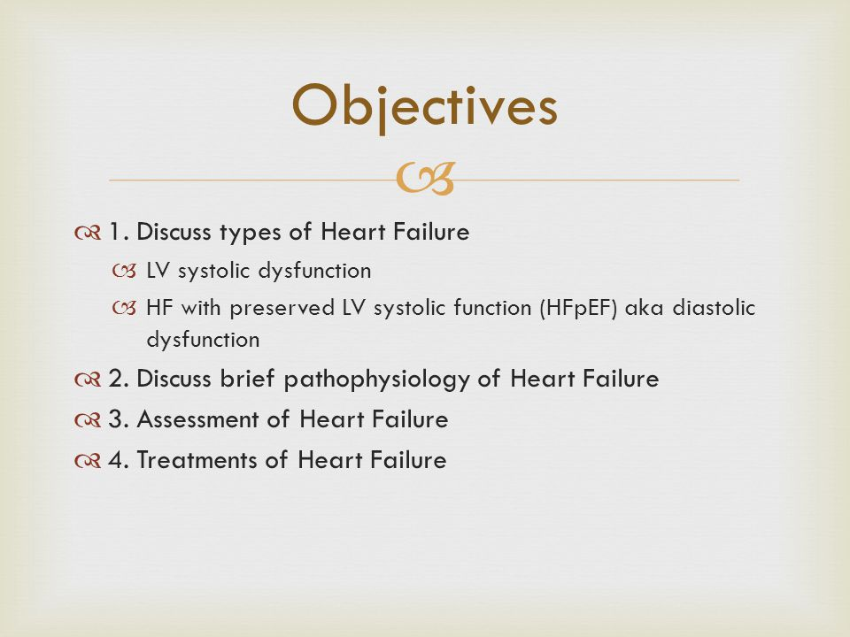   1. Discuss types of Heart Failure  LV systolic dysfunction  HF with preserved LV systolic function (HFpEF) aka diastolic dysfunction  2. Discus