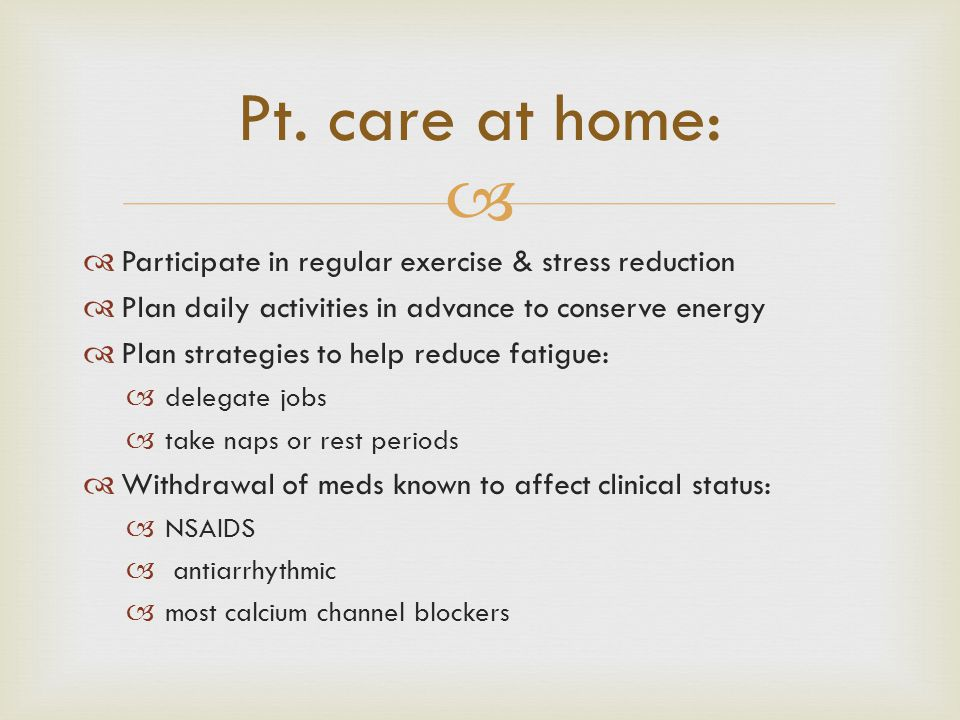   Participate in regular exercise & stress reduction  Plan daily activities in advance to conserve energy  Plan strategies to help reduce fatigue:
