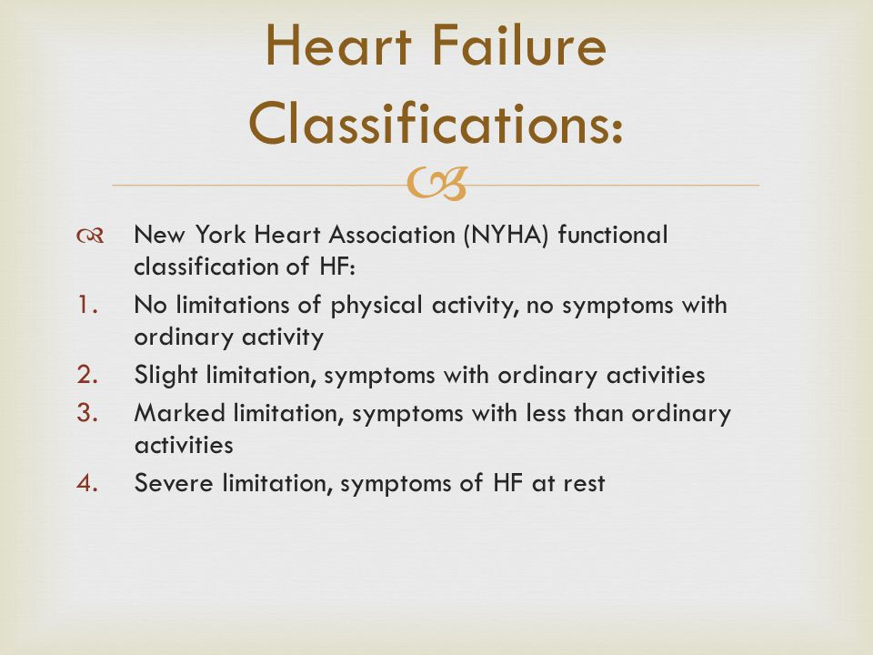 Heart Failure Classifications:  New York Heart Association (NYHA) functional classification of HF: 1.No limitations of physical activity, no sympto