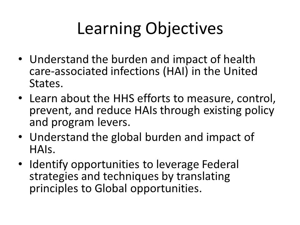 HAI Action Plan: Measurable Goals Central line- associated bloodstream infections Catheter- associated urinary tract infections Methicillin- resistant Staphylococcus aureus Clostridium difficile infections Surgical site infections