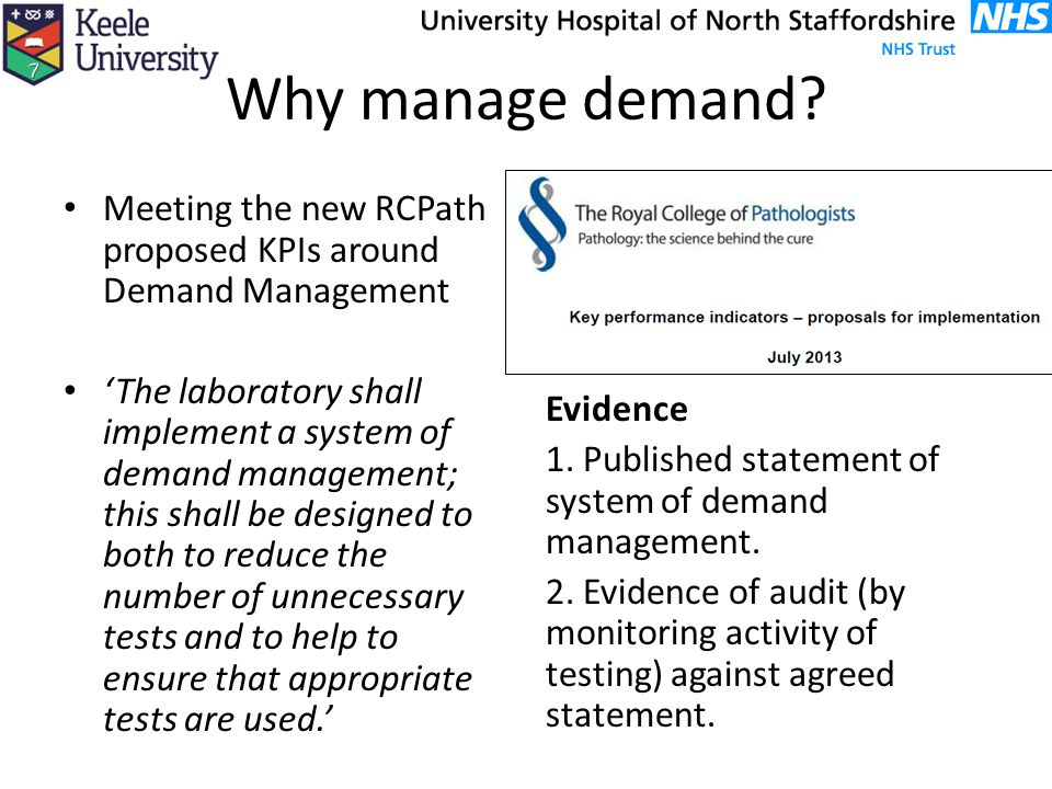 Why manage demand? Meeting the new RCPath proposed KPIs around Demand Management 'The laboratory shall implement a system of demand management; this s