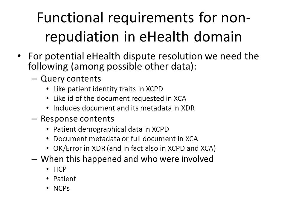 Functional requirements for non- repudiation in eHealth domain For potential eHealth dispute resolution we need the following (among possible other da