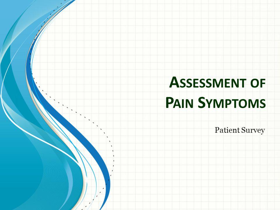 A SSESSMENT OF P AIN S YMPTOMS Patient Survey